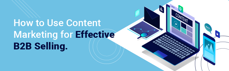 How to Use Content Marketing for Effective B2B Selling Blog Banner